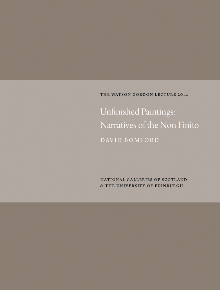 Unfinished Paintings: Narratives of the Non-Finito: Watson Gordon Lecture 2014