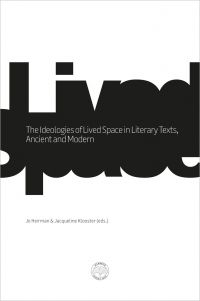 The Ideologies of Lived Space in Literary Texts, Ancient and Modern