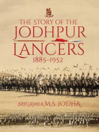 Story of the Jodhpur Lancers 1885-1952, The
