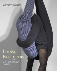 Louise Bourgeois: A Woman without Secrets