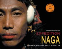 Expedition Naga: Diaries from the Hills in Northeast India 1921 - 1937 and 2002 - 2006