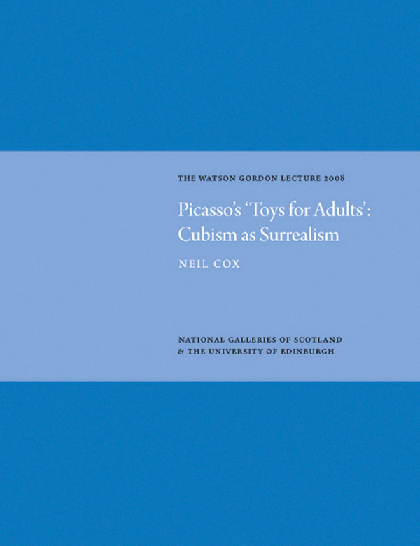 Picasso's 'Toys for Adults' Cubism as Surrealism: Watson Gordon Lecture 2008