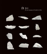 Bai: The New Language of Porcelain in China