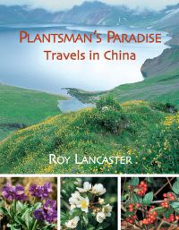 Plantsman's Paradise, A: Roy Lancaster Travels in China