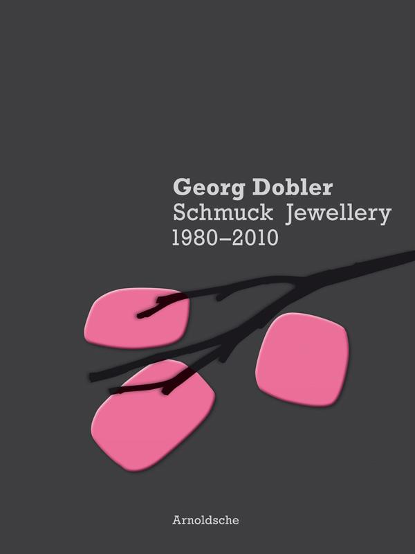 Georg Dobler - Schmuck Jewellery 1980-2010