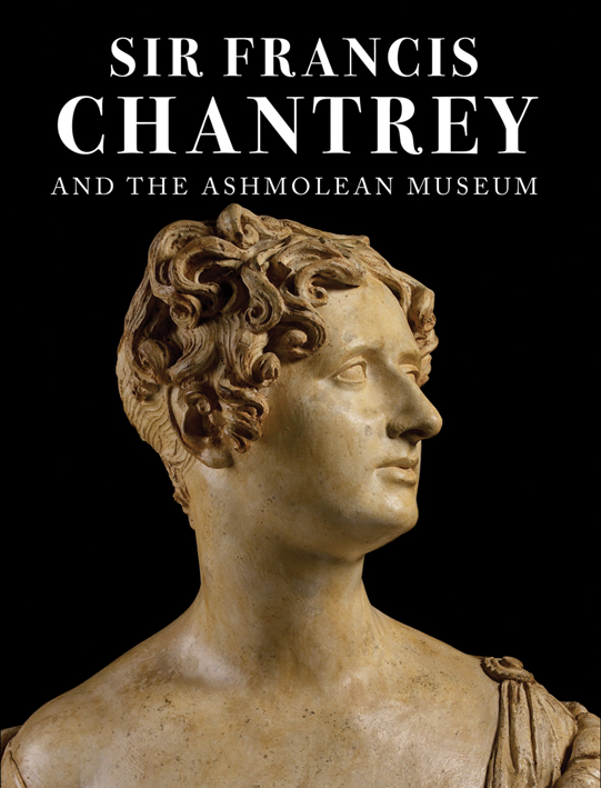 Sir Francis Chantrey and the Ashmolean Museum
