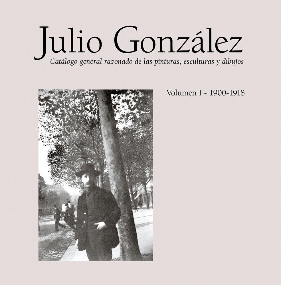 Julio Gonzalez: Complete Work Volume I: 1900-1918
