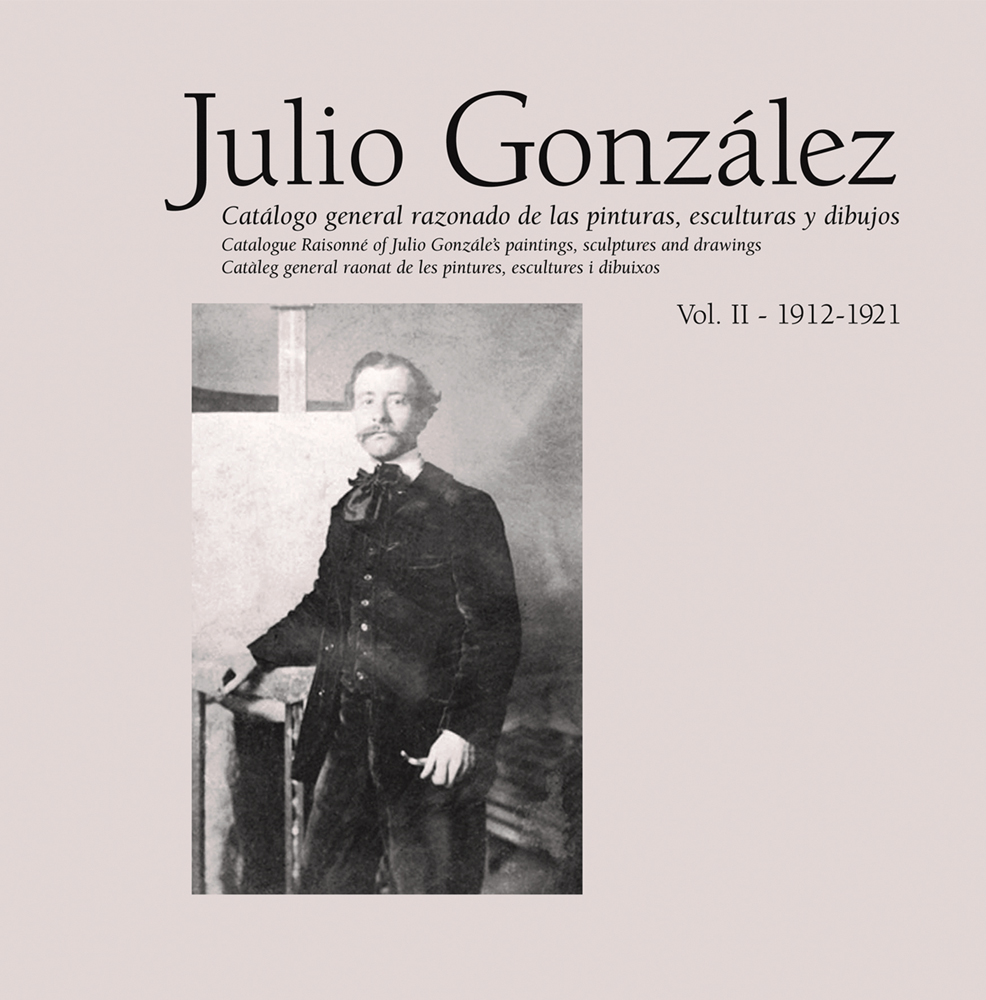 Julio Gonzalez: Complete Work Volume II: 1912-1921