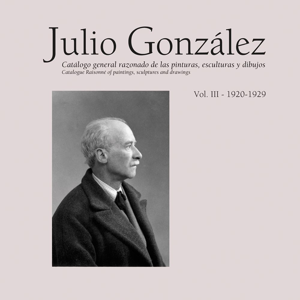 Julio Gonzalez: Complete Work Volume III: 1919-1929