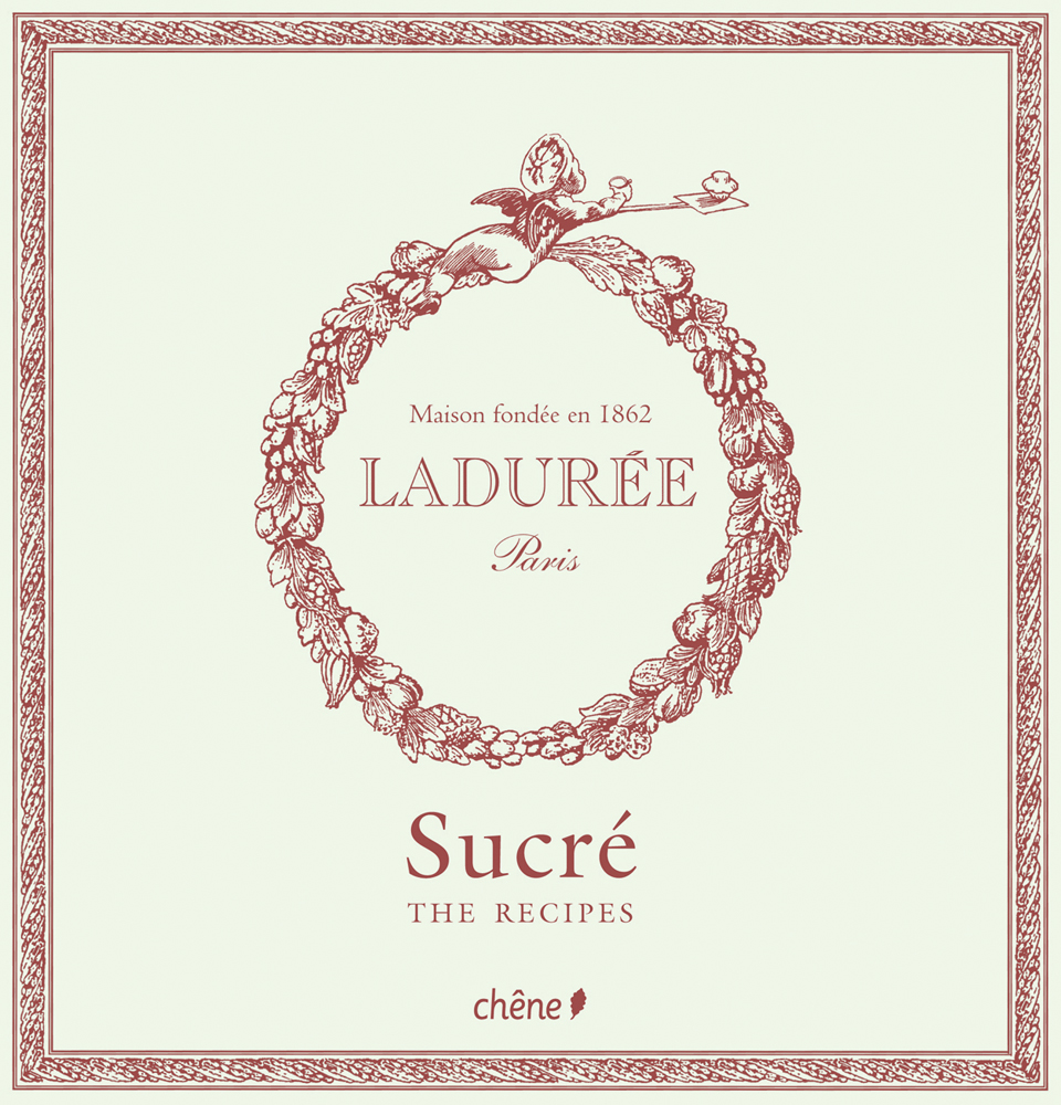 Laduree: The Sweet Recipes
