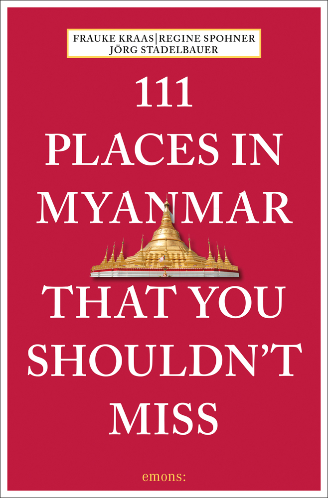 111 Places in Myanmar That You Shouldn't Miss