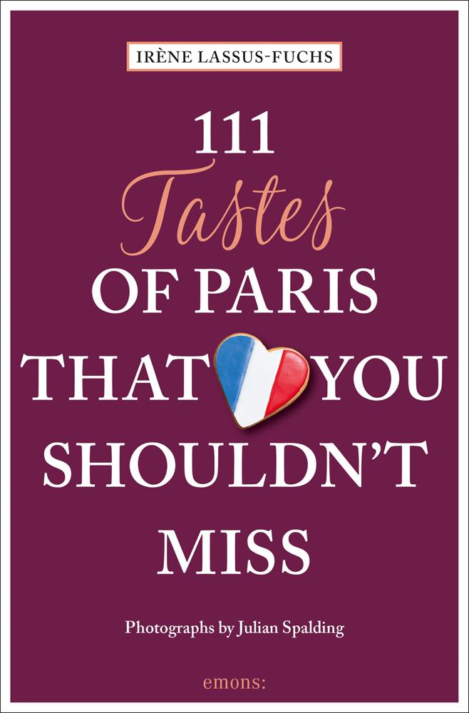 111 Tastes of Paris That You Shouldn't Miss