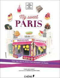 My Sweet Paris: The Top 150 Places for Dessert in Paris