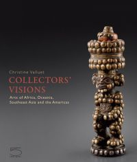 Collectors' Visions - Arts of Africa, Oceania, Southeast Asia and the Americas