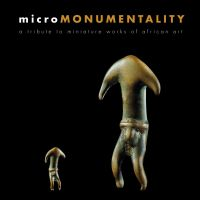 Micromonumentality - A Tribute to Miniature Works of African Art Micro-Africa Series