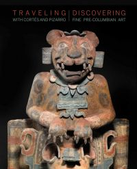 Traveling with Cortes and Pizarro - Discovering Fine Pre-Columbian Art