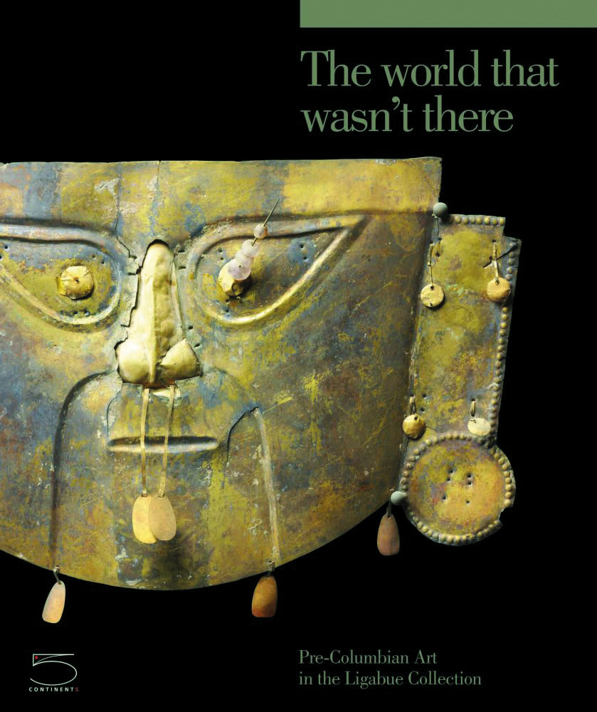The World that Wasn't There - Pre-Columbian Art in the Ligabue Collection