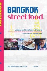 Bangkok Street Food: Cooking and Traveling in Thailand