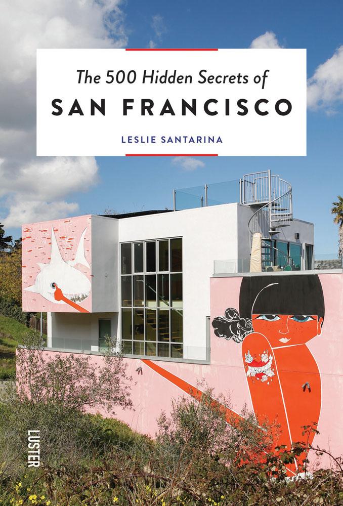 The 500 Hidden Secrets of San Francisco