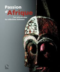 Passion for Africa: Collecting African Art in Italy. a History