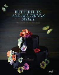 Butterflies and All Things Sweet: The Story of MS B's Cakes: Deluxe Edition