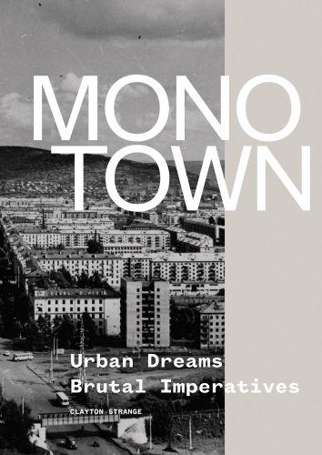 Monotown: Urban Dreams Brutal Imperatives