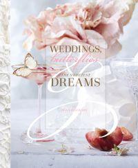 Weddings, Butterflies & The Sweetest Dreams