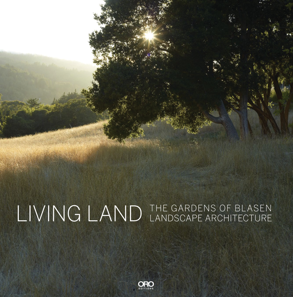 Living Land: The Gardens of Blasen Landscape Architecture