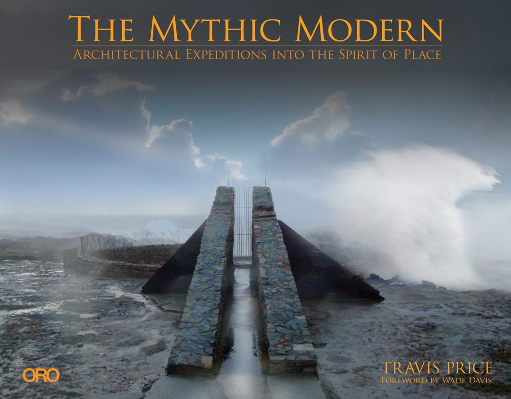 Mythic Modern: Architectural Expeditions into the Spirit of Place