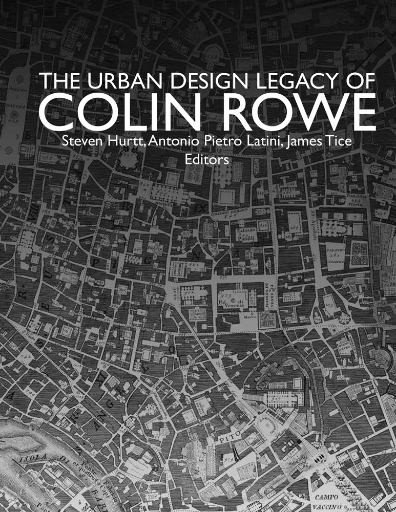 The Urban Design Legacy of Colin Rowe