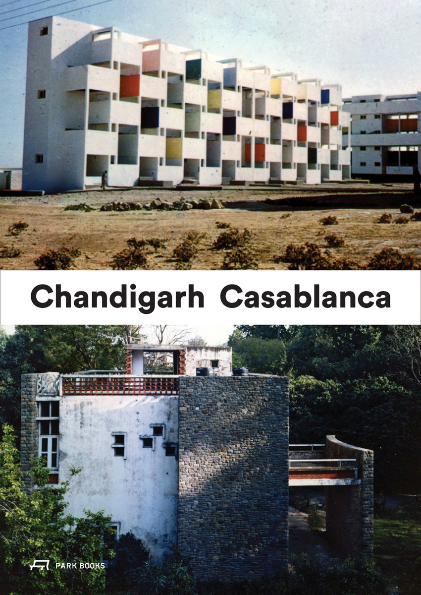 Casablanca and Chandigarh - How Architects, Experts, Politicians, International Agencies, and Citizens Negotiate Modern Planning