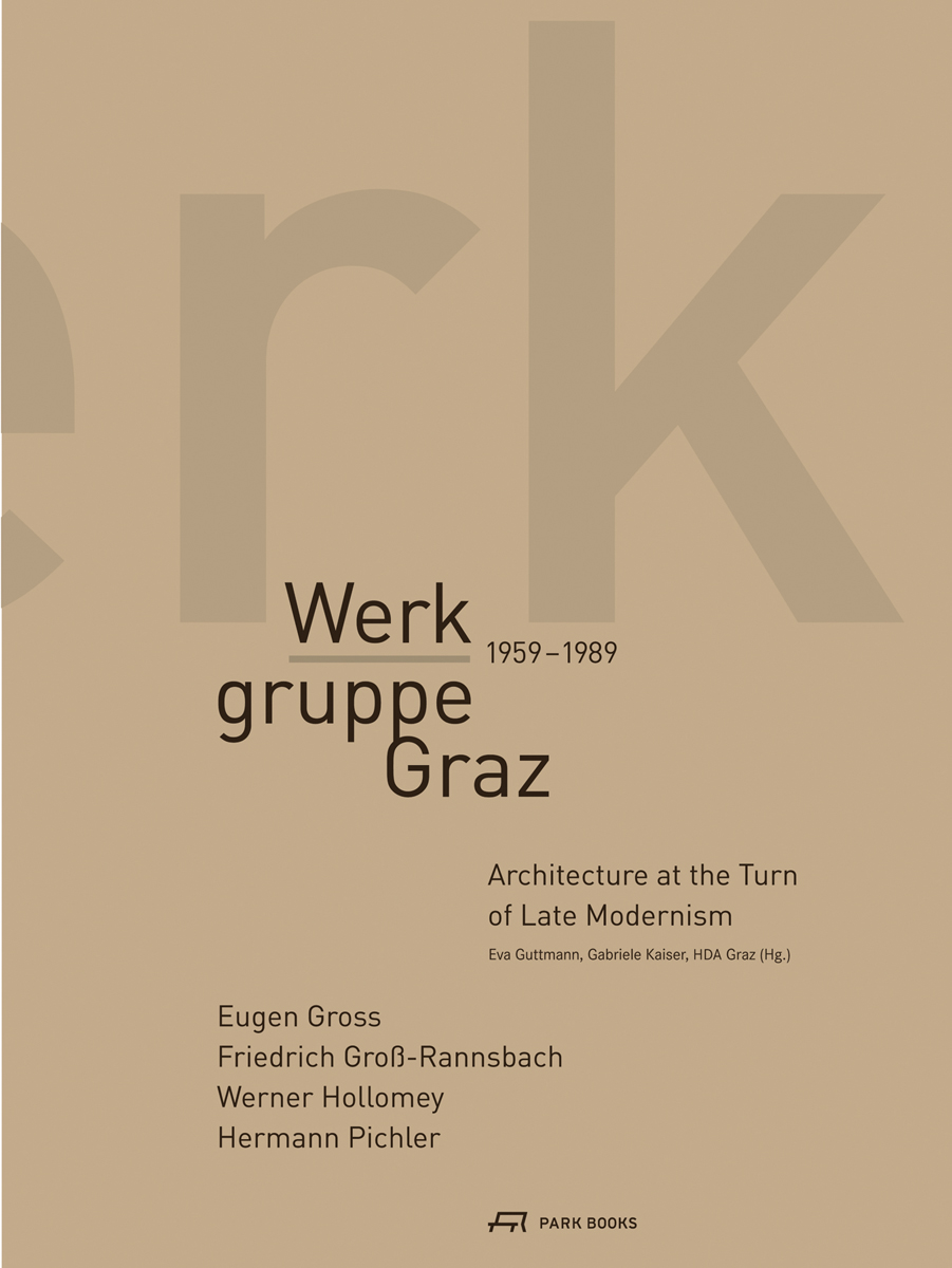 Werkgruppe Graz 1959-1989 - Architecture at the Turn of Late Modernism