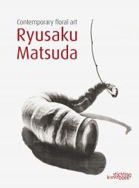 Ryusaku Matsuda: Contemporary Floral Art