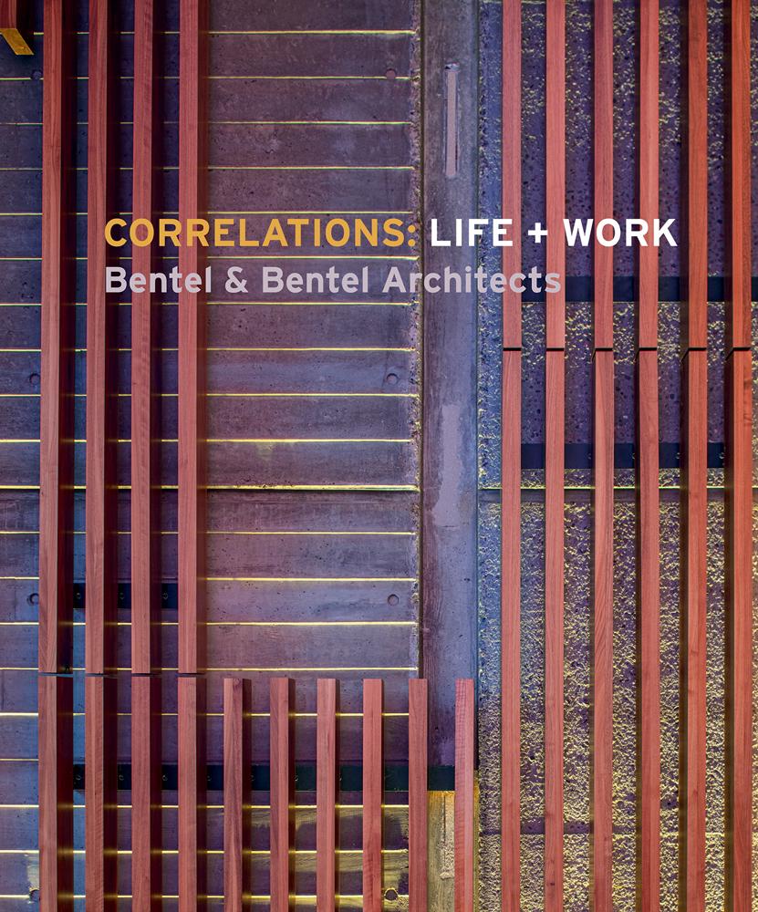 Correlations: Life + Work, Bentel & Bentel Architects