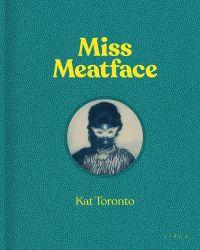 Kat Toronto - Miss Meatface