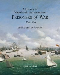 A History of Napoleonic and American Prisoners of War 1816: Historical Background v. 1