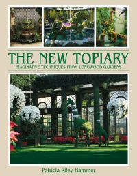 New Topiary, The: Imaginative Techniques from Longwood Gardens