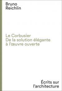Le Corbusier. De la solution élégante à l'oeuvre ouvert