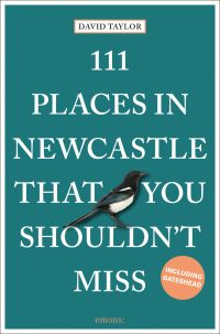 111 Places in Newcastle That You Shouldn't Miss