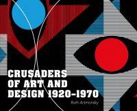 Crusaders of Art and Design 1920-1970