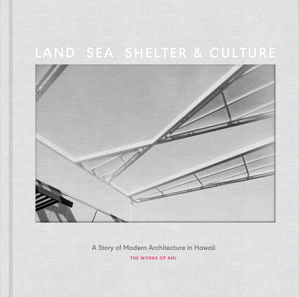Land, Sea, Shelter, & Culture: A Story of Modern Architecture in Hawaii