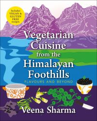 Vegetarian Cuisine from the Himalayan Foothills