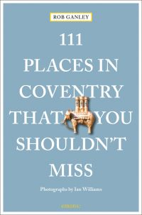 111 Places in Coventry That You Shouldn't Miss