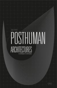 Posthuman Architectures