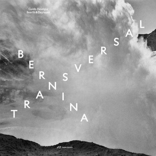 Bernina transversal. Guido Baselgia – Bearth und Deplazes