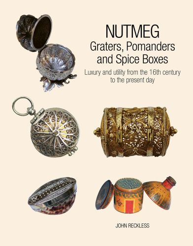 Nutmeg: Graters, Pomanders and Spice Boxes