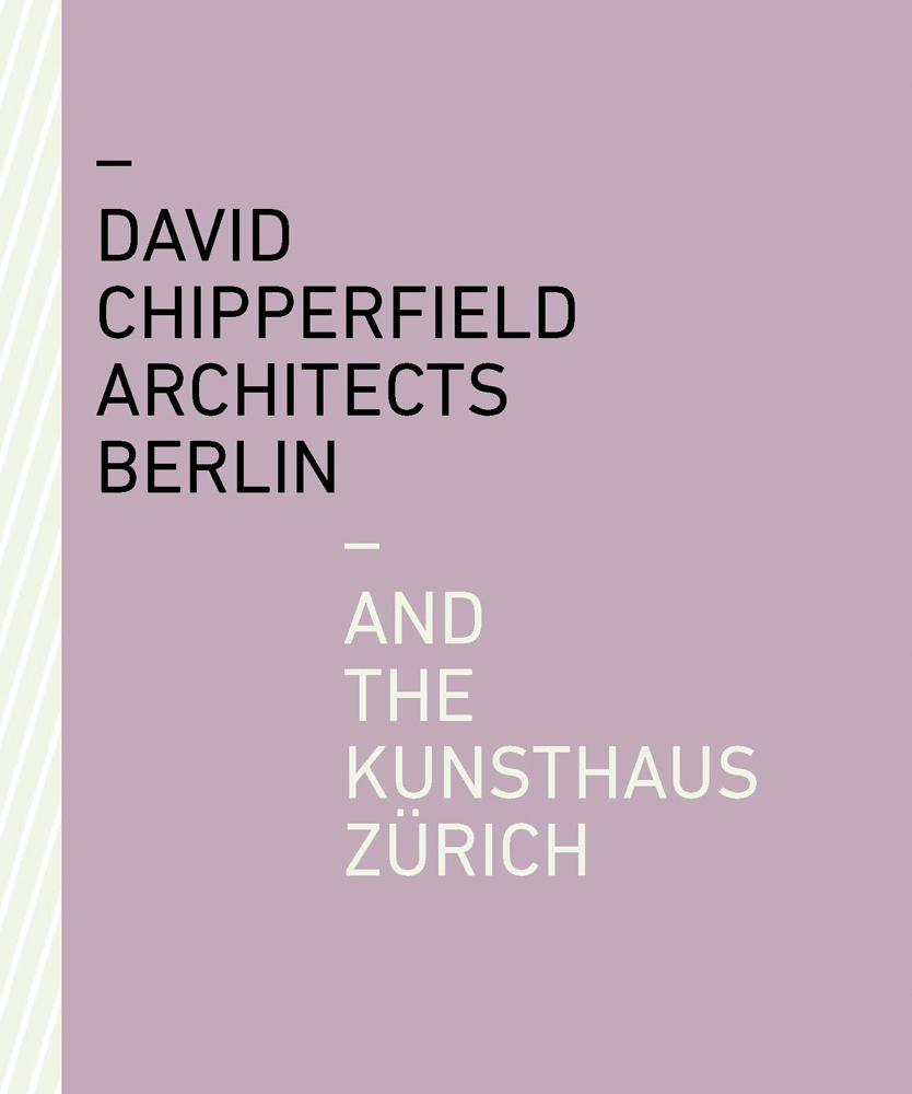 David Chipperfield Architects Berlin and the Kunsthaus Zürich