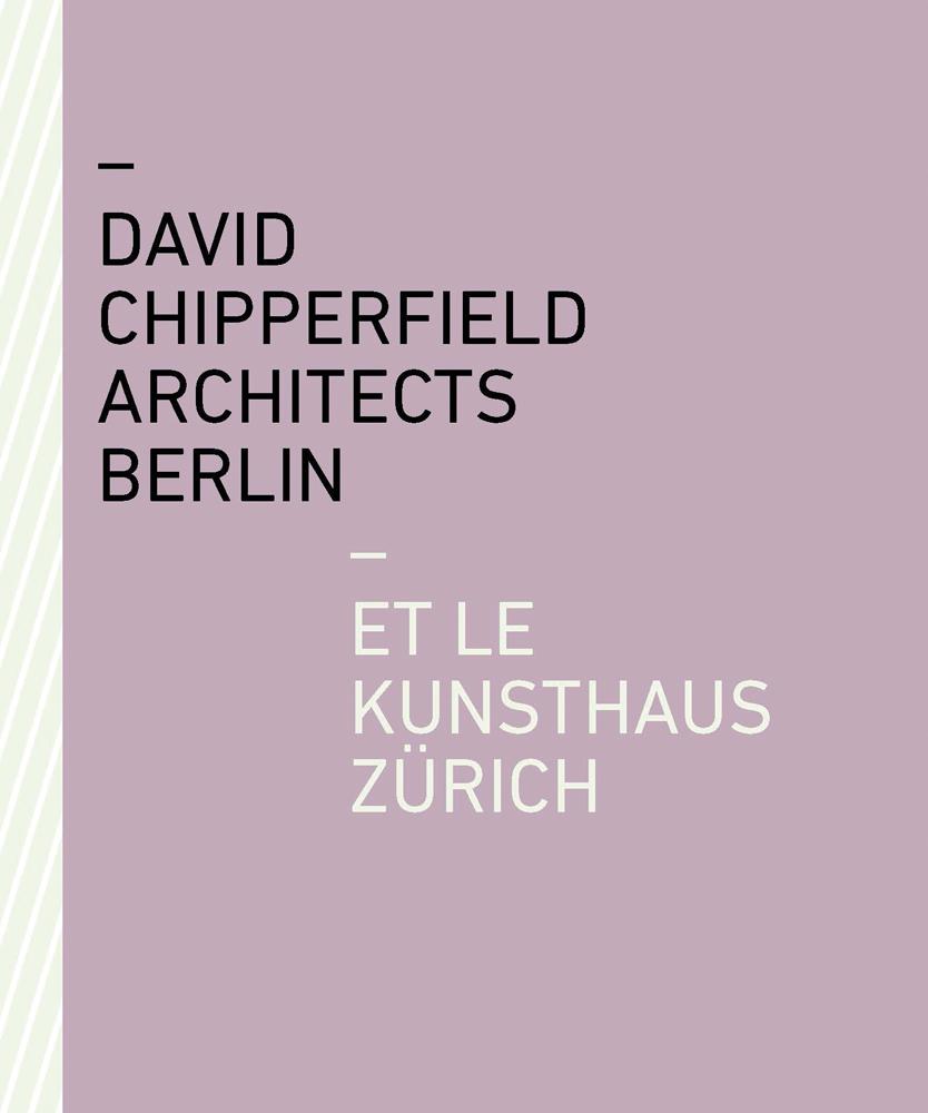 David Chipperfield Architects Berlin et le Kunsthaus Zürich