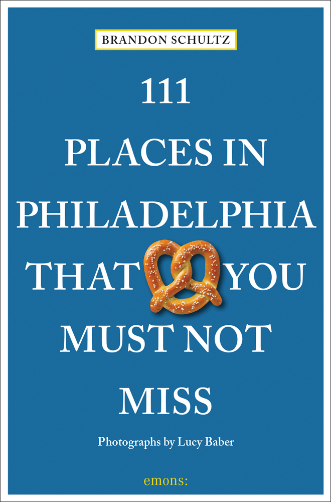 111 Places in Philadelphia That You Must Not Miss