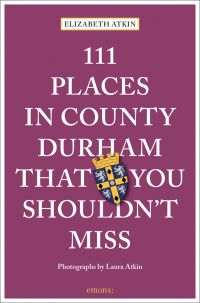 111 Places in County Durham That You Shouldn't Miss